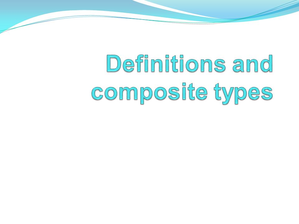Definitions and composite types