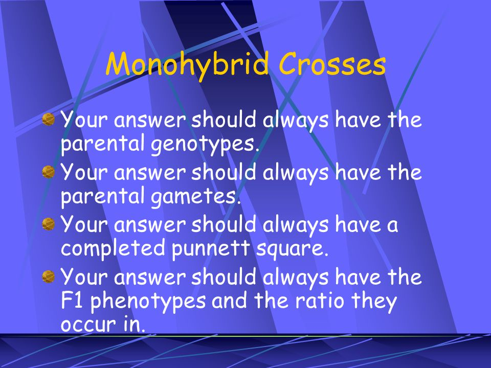 Monohybrid Crosses Your answer should always have the parental genotypes. Your answer should always have the parental gametes.