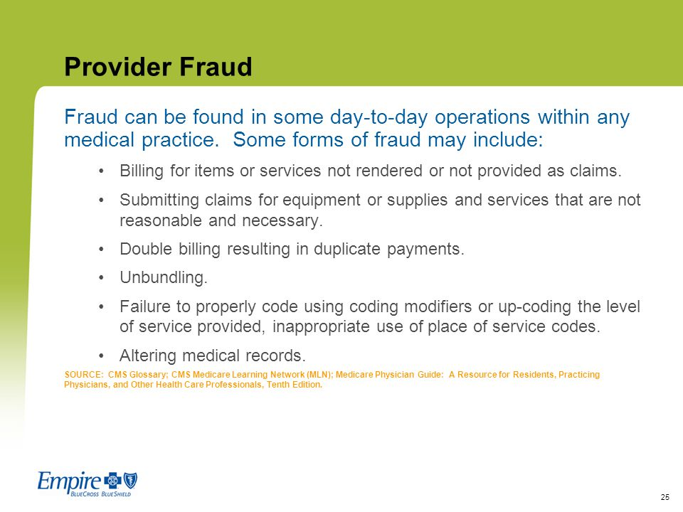 Provider Fraud Fraud can be found in some day-to-day operations within any medical practice. Some forms of fraud may include: