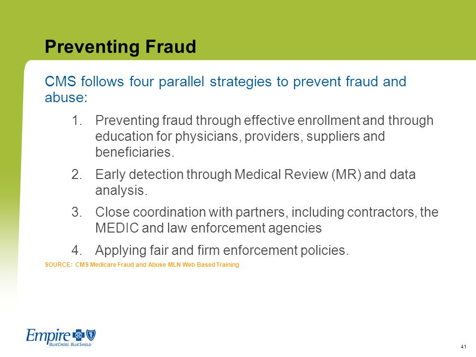 Preventing Fraud CMS follows four parallel strategies to prevent fraud and abuse: