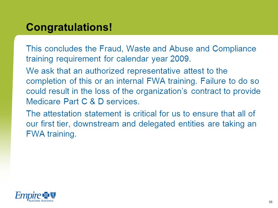 Congratulations! This concludes the Fraud, Waste and Abuse and Compliance training requirement for calendar year 2009.