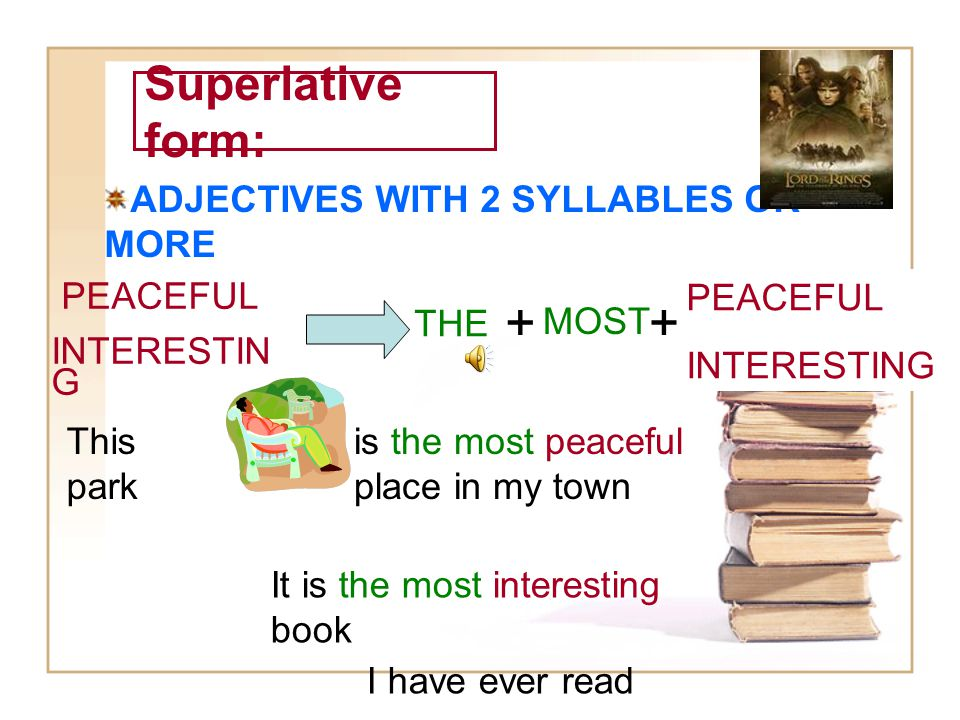 + + Superlative form: ADJECTIVES WITH 2 SYLLABLES OR MORE PEACEFUL