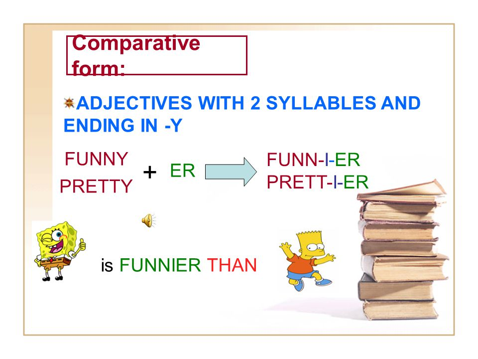 + Comparative form: ADJECTIVES WITH 2 SYLLABLES AND ENDING IN -Y