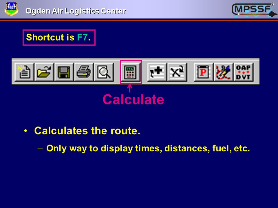 Calculate Calculates the route. Shortcut is F7.