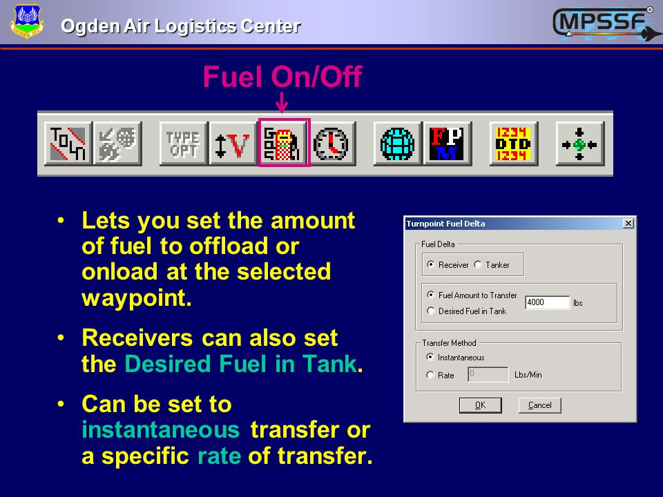 Fuel On/Off Lets you set the amount of fuel to offload or onload at the selected waypoint. Receivers can also set the Desired Fuel in Tank.