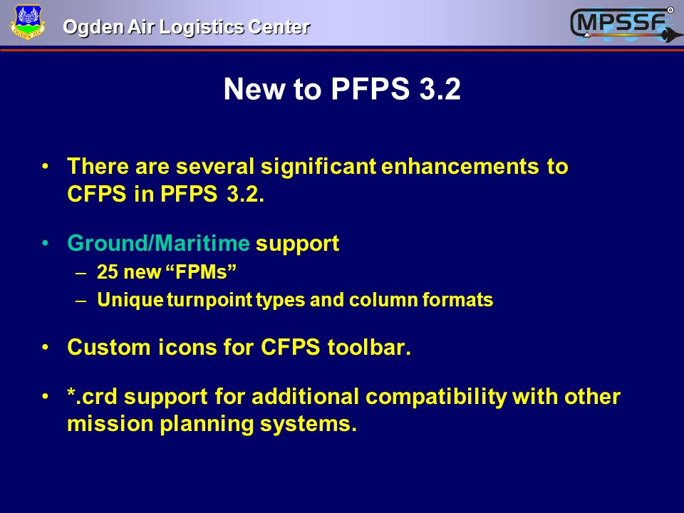 New to PFPS 3.2 There are several significant enhancements to CFPS in PFPS 3.2. Ground/Maritime support.