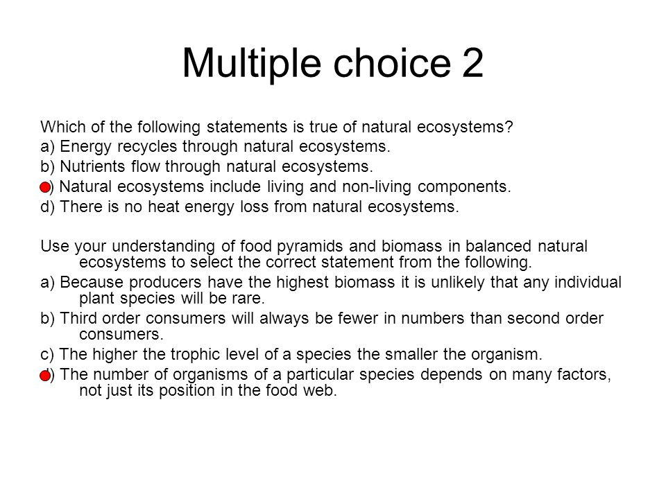 Multiple choice 2 Which of the following statements is true of natural ecosystems a) Energy recycles through natural ecosystems.