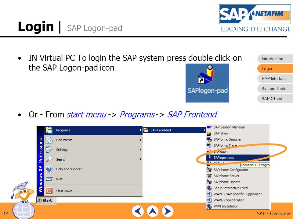 Login | SAP Logon-pad IN Virtual PC To login the SAP system press double click on the SAP Logon-pad icon.