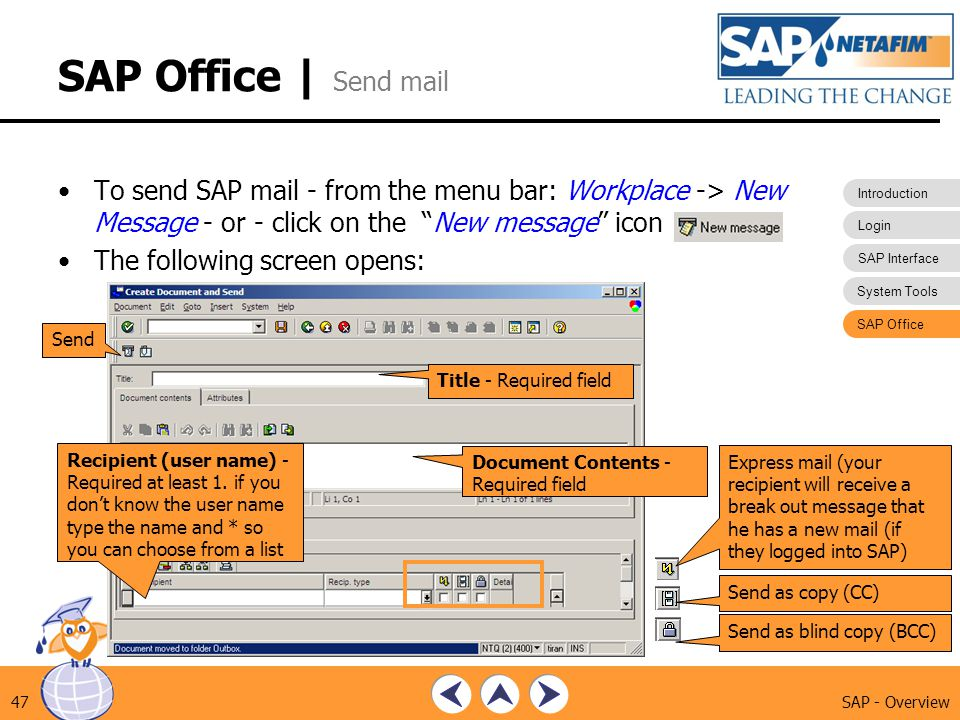 SAP Office | Send mail To send SAP mail - from the menu bar: Workplace -> New Message - or - click on the New message icon.