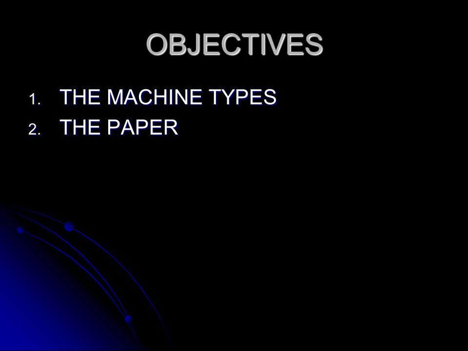 OBJECTIVES THE MACHINE TYPES THE PAPER