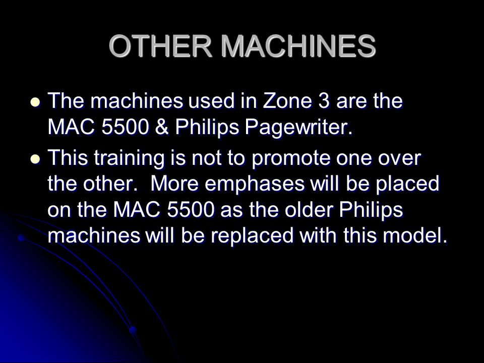 OTHER MACHINES The machines used in Zone 3 are the MAC 5500 & Philips Pagewriter.