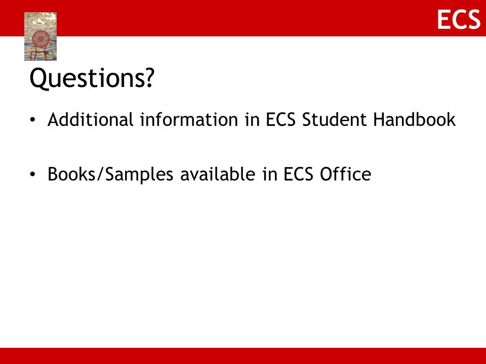 Questions Additional information in ECS Student Handbook