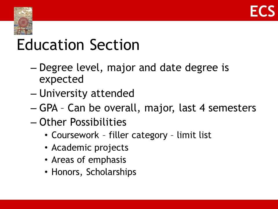 Education Section Degree level, major and date degree is expected