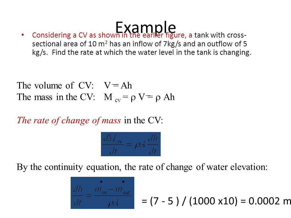 Example = (7 - 5 ) / (1000 x10) = 0.0002 m/s The volume of CV: V = Ah