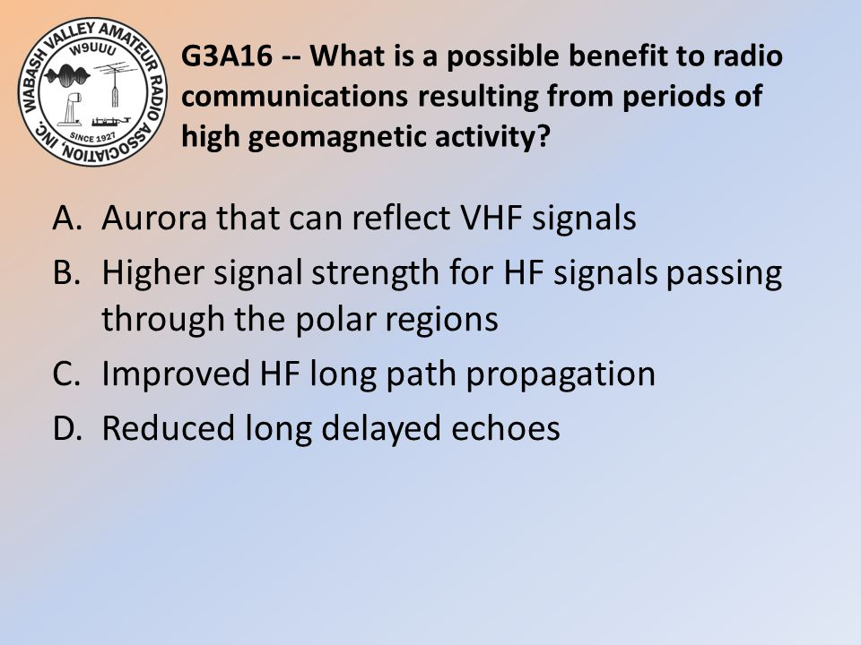 G3A16 -- What is a possible benefit to radio communications resulting from periods of high geomagnetic activity
