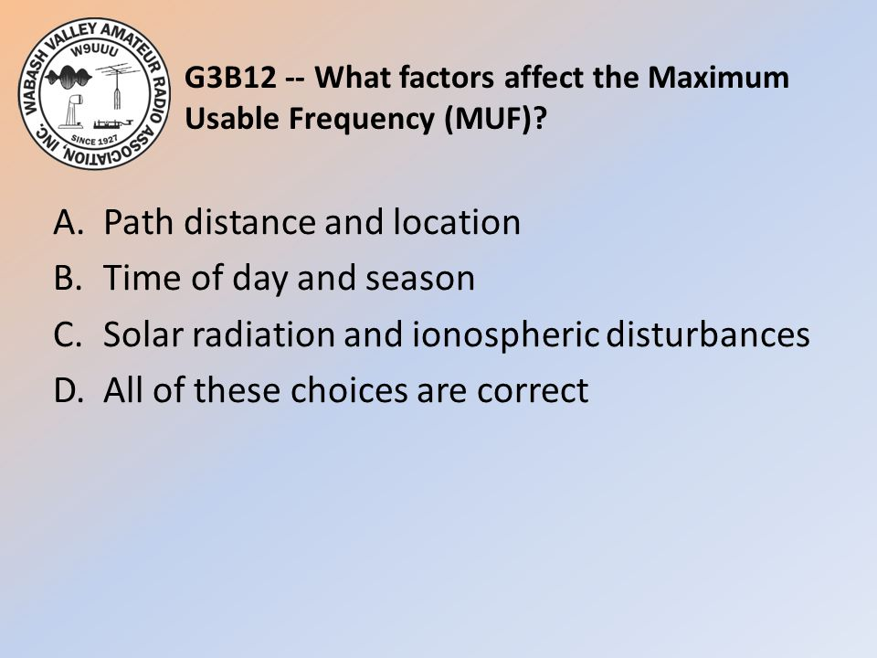 G3B12 -- What factors affect the Maximum Usable Frequency (MUF)