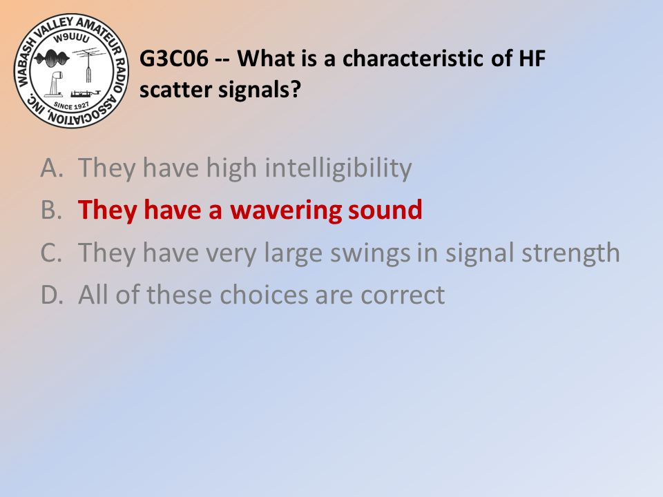 G3C06 -- What is a characteristic of HF scatter signals