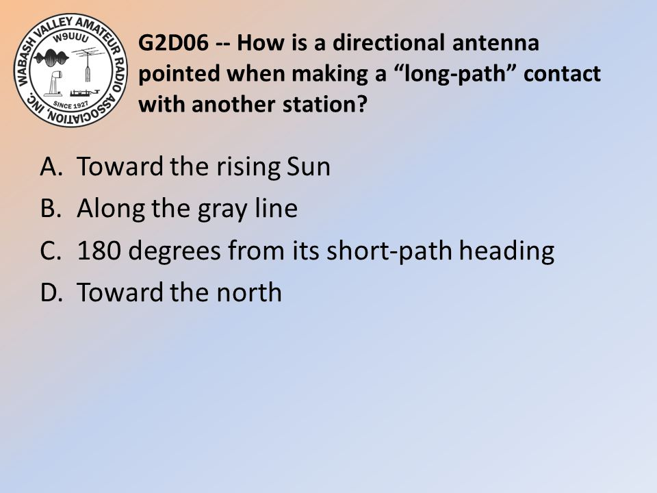 G2D06 -- How is a directional antenna pointed when making a long-path contact with another station