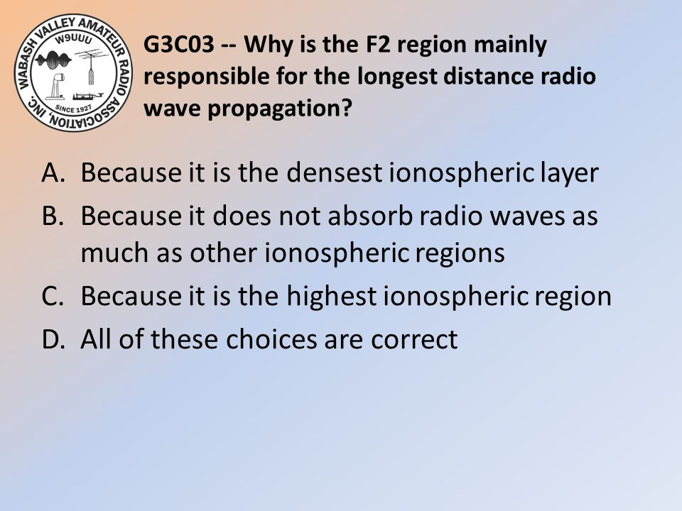 G3C03 -- Why is the F2 region mainly responsible for the longest distance radio wave propagation