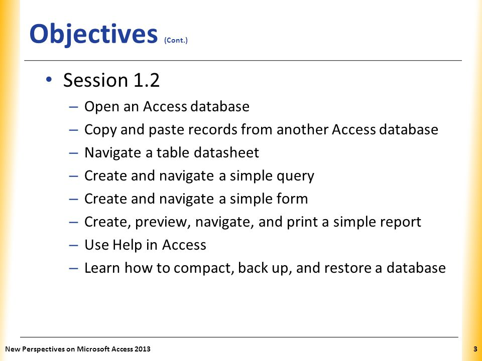 Objectives (Cont.) Session 1.2 Open an Access database