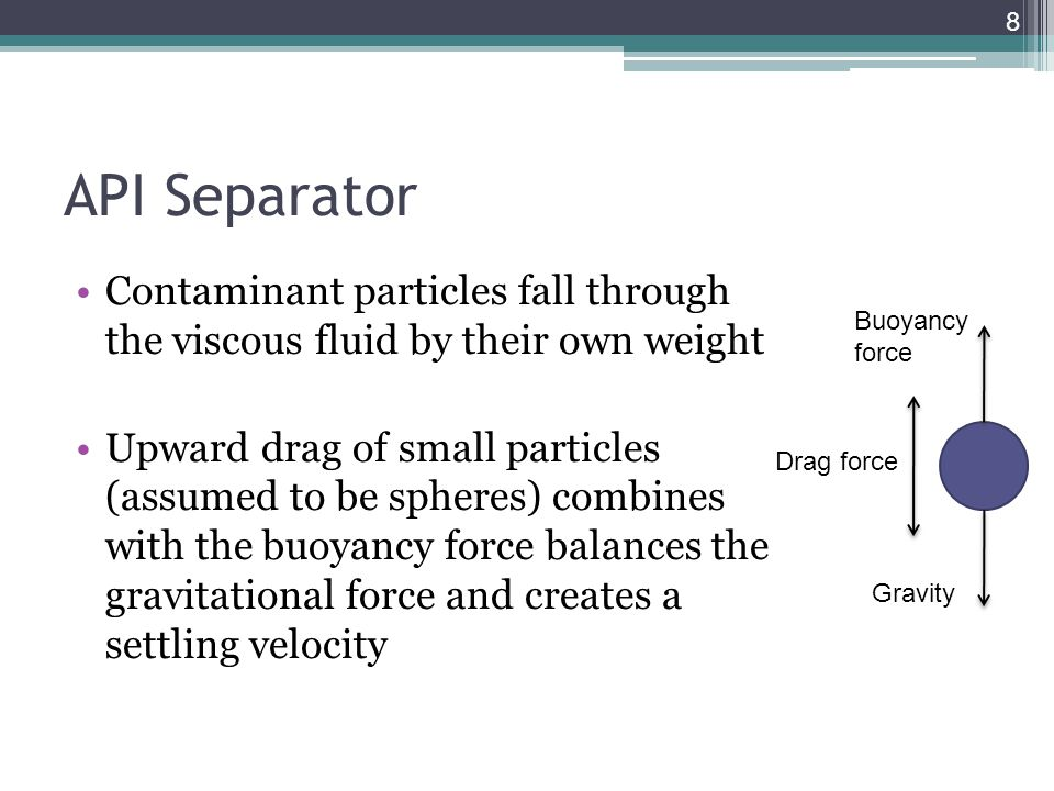 API Separator Contaminant particles fall through the viscous fluid by their own weight.