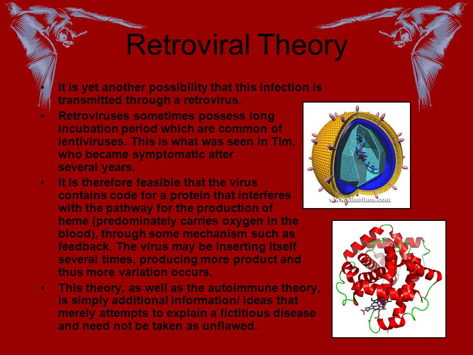 Retroviral Theory It is yet another possibility that this infection is transmitted through a retrovirus.