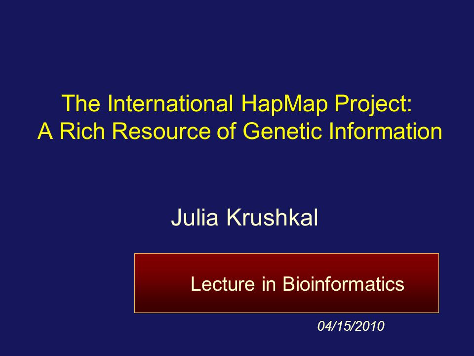 Julia Krushkal 4/11/2017. The International HapMap Project: A Rich Resource of Genetic Information.
