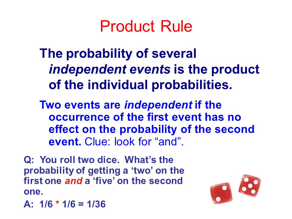 Product Rule The probability of several independent events is the product of the individual probabilities.