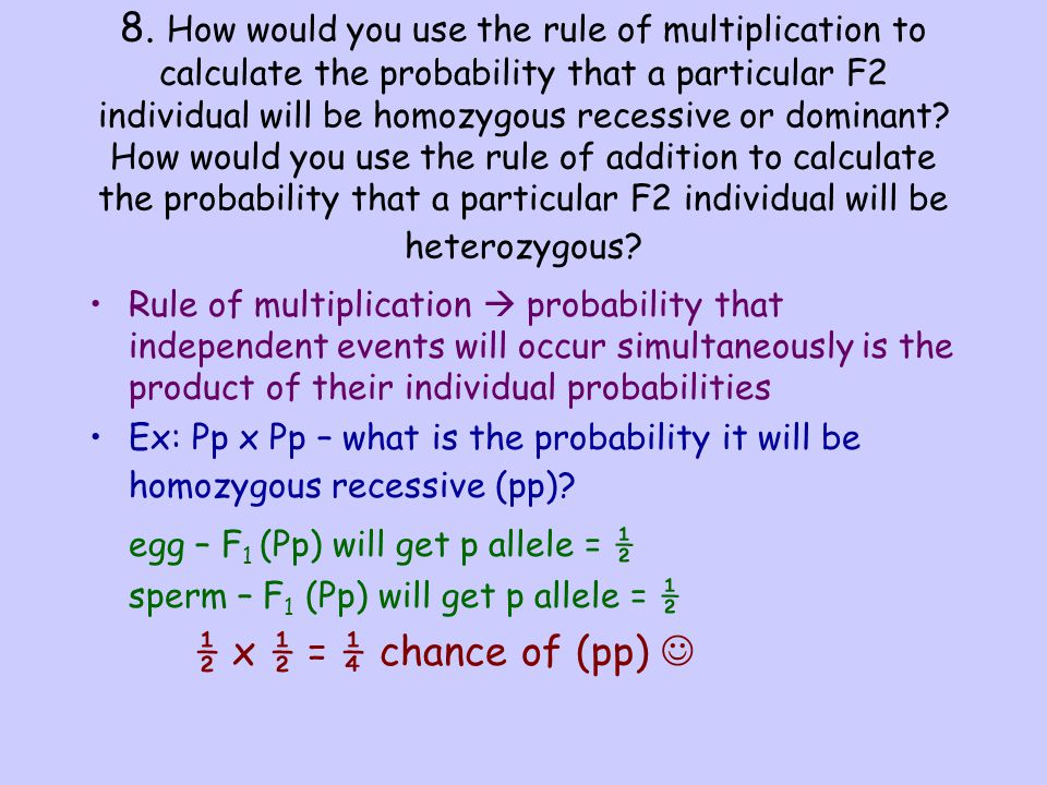 egg – F1 (Pp) will get p allele = ½ ½ x ½ = ¼ chance of (pp) 