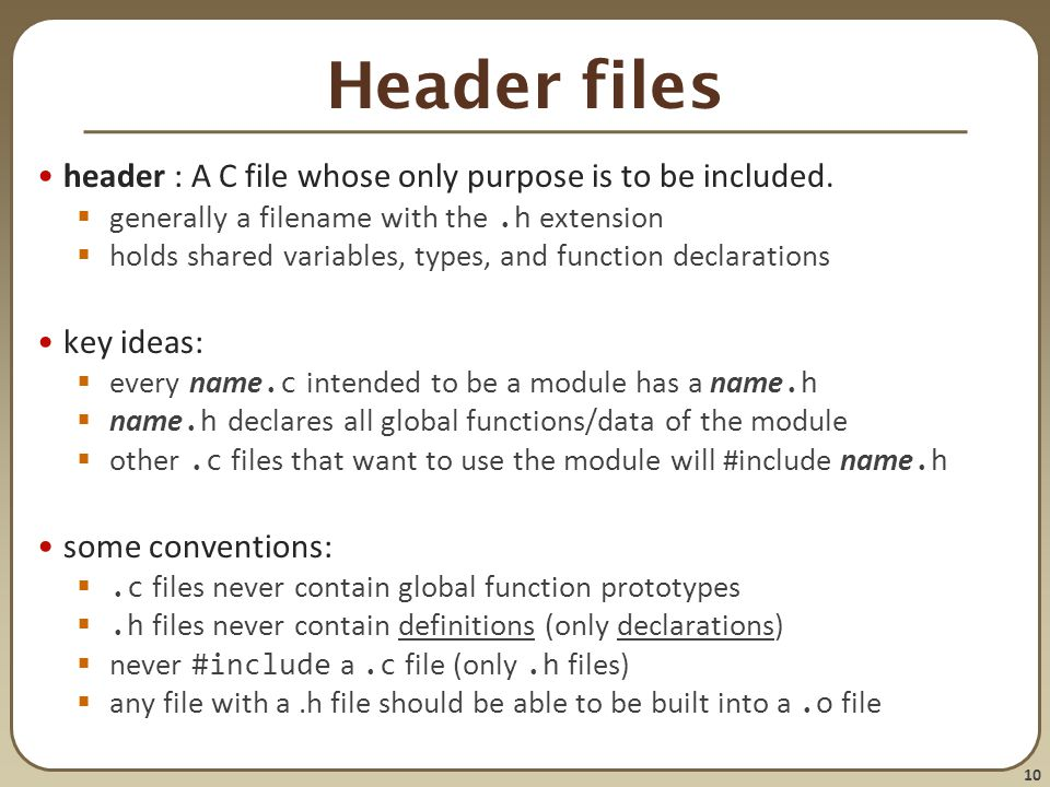 Header files header : A C file whose only purpose is to be included.