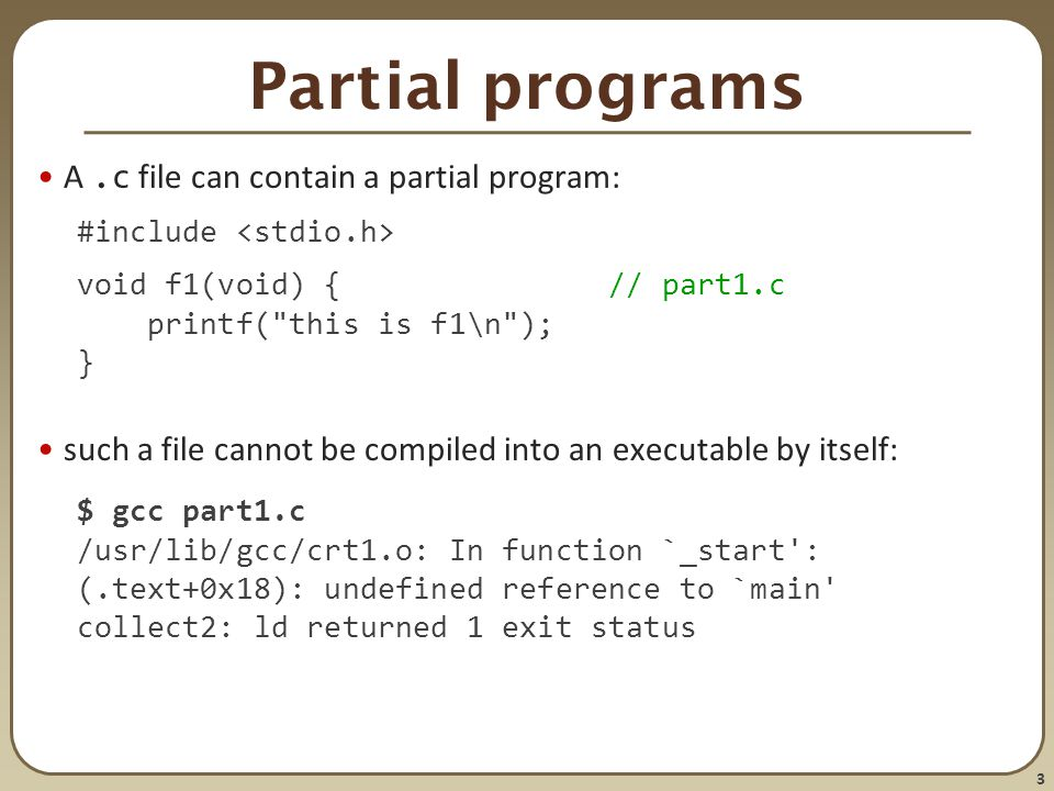 Partial programs A .c file can contain a partial program: