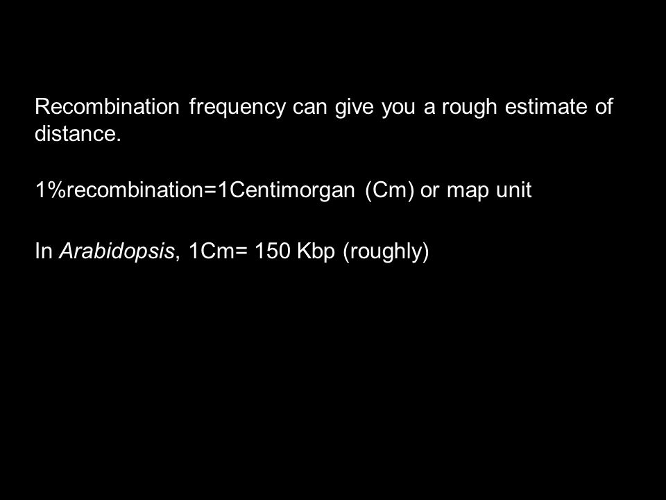 Recombination frequency can give you a rough estimate of