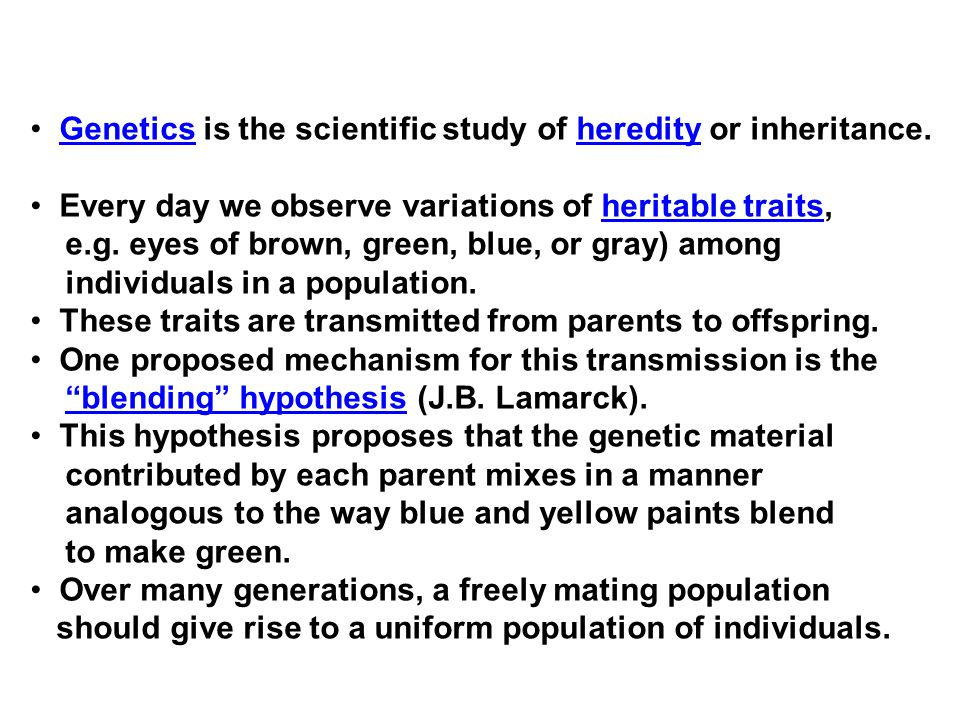 Genetics is the scientific study of heredity or inheritance.