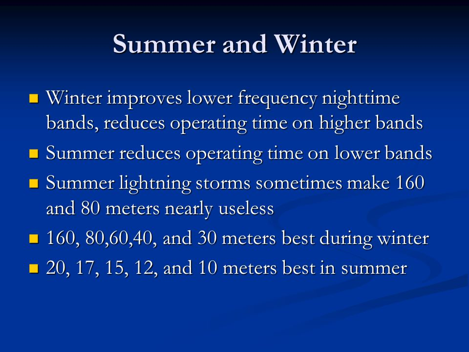 Summer and Winter Winter improves lower frequency nighttime bands, reduces operating time on higher bands.