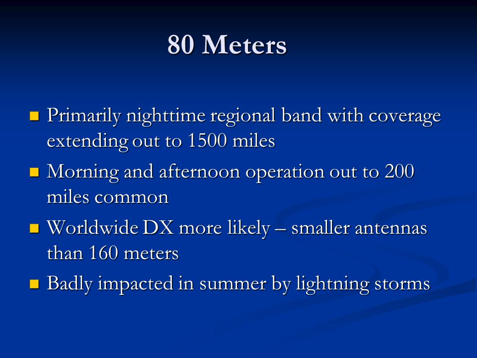 80 Meters Primarily nighttime regional band with coverage extending out to 1500 miles. Morning and afternoon operation out to 200 miles common.