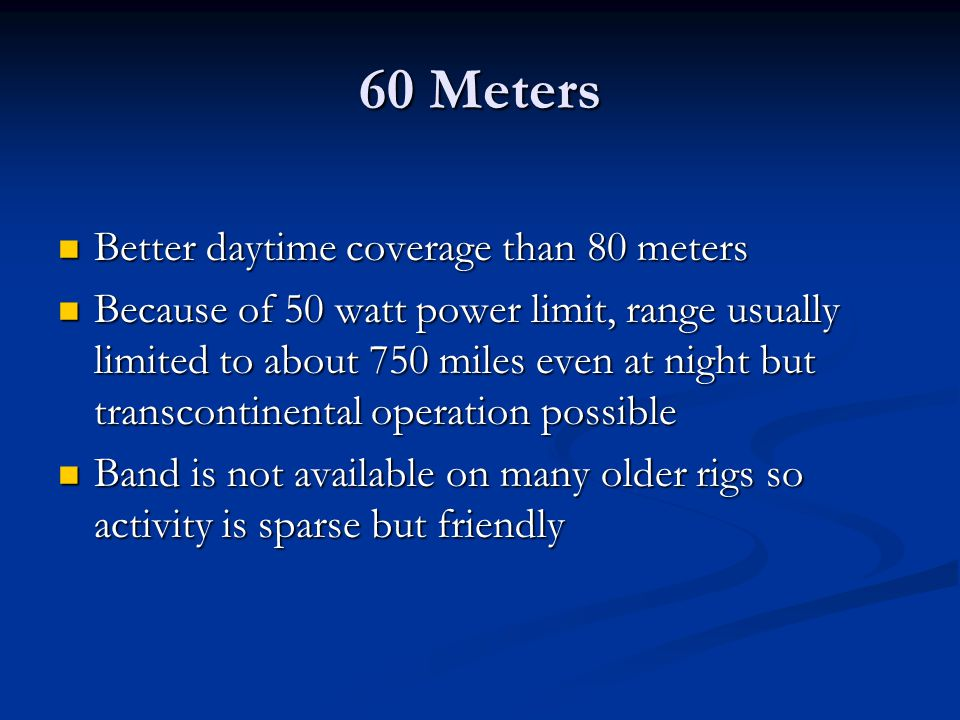 60 Meters Better daytime coverage than 80 meters