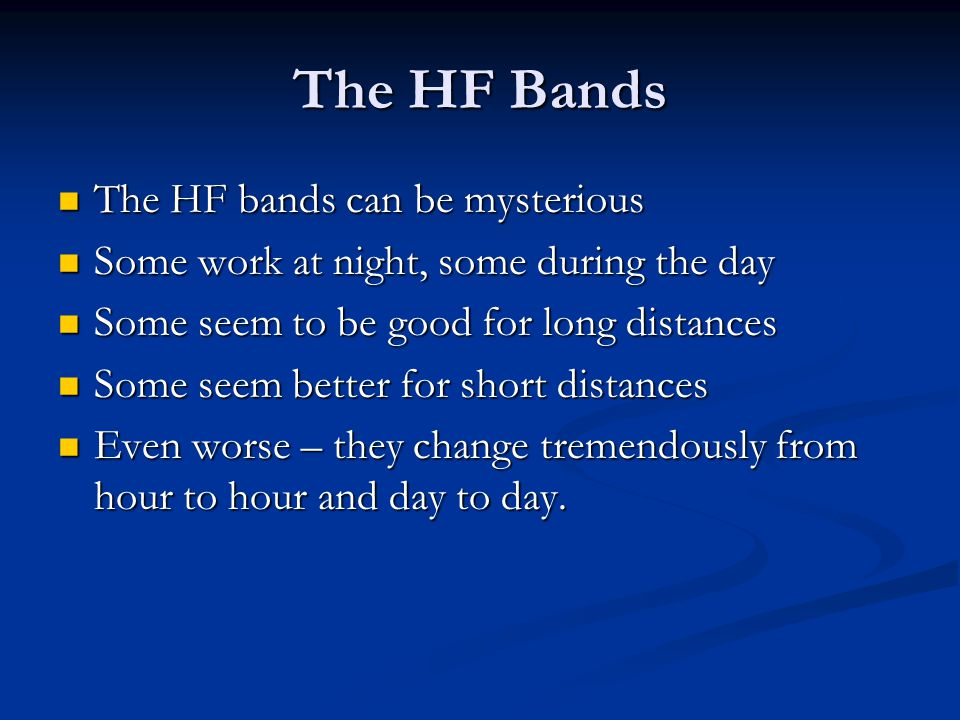 The HF Bands The HF bands can be mysterious