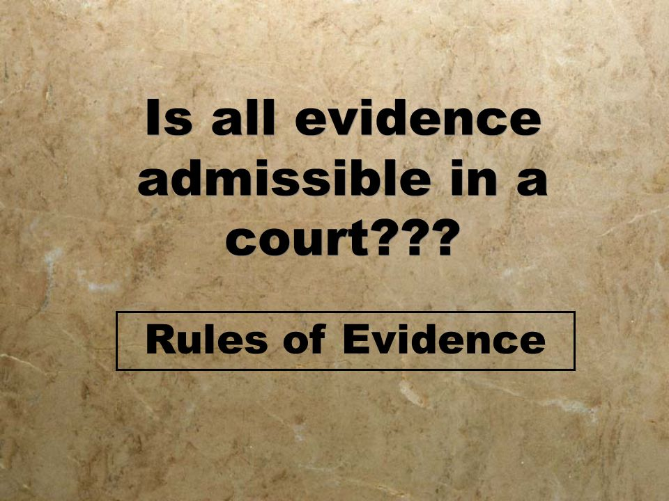 Is all evidence admissible in a court