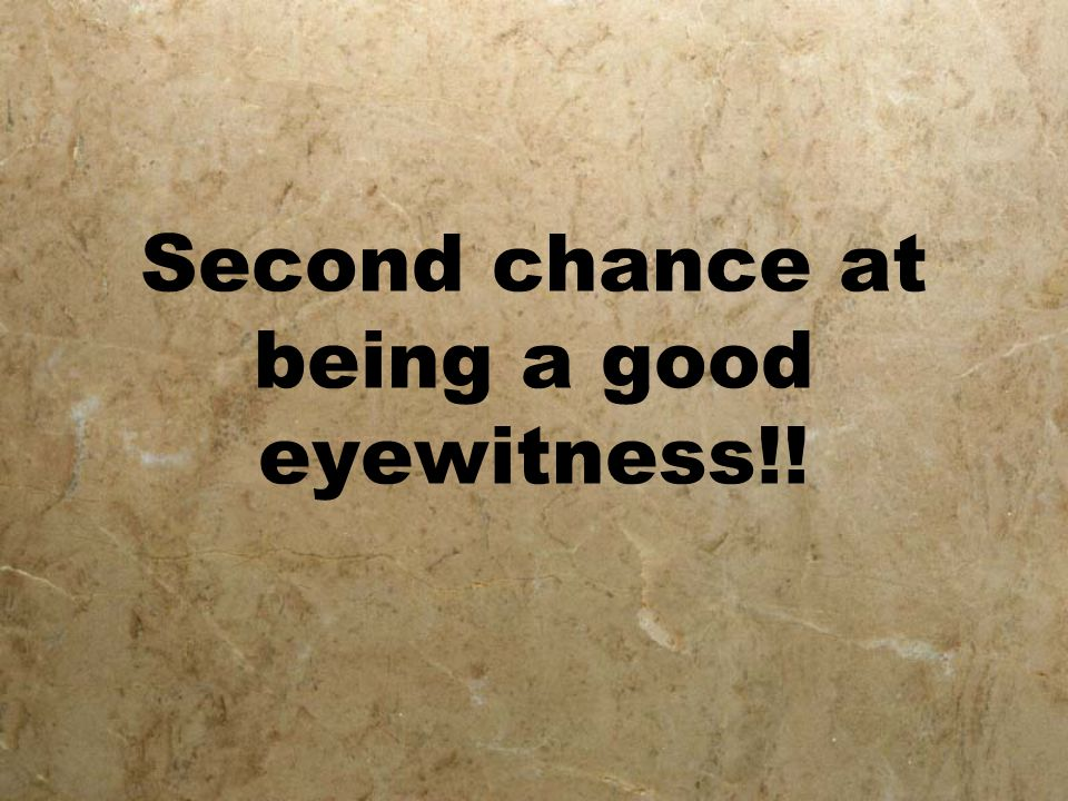 Second chance at being a good eyewitness!!