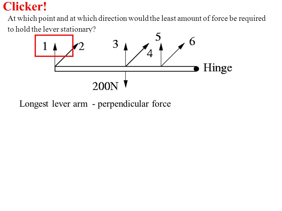 Clicker! Longest lever arm - perpendicular force