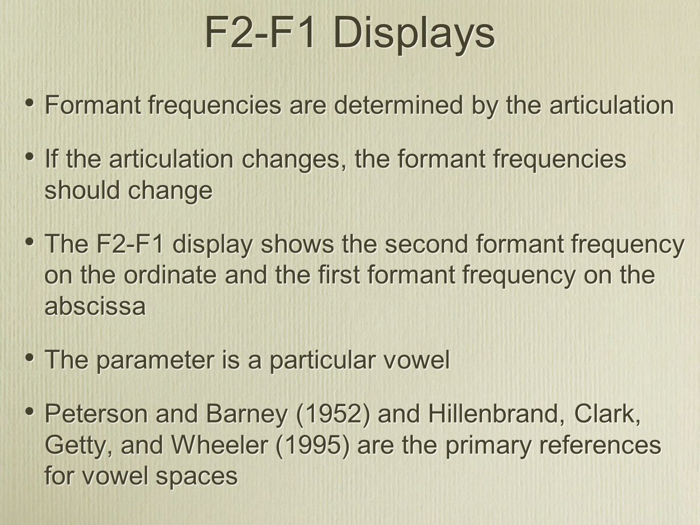 F2-F1 Displays Formant frequencies are determined by the articulation