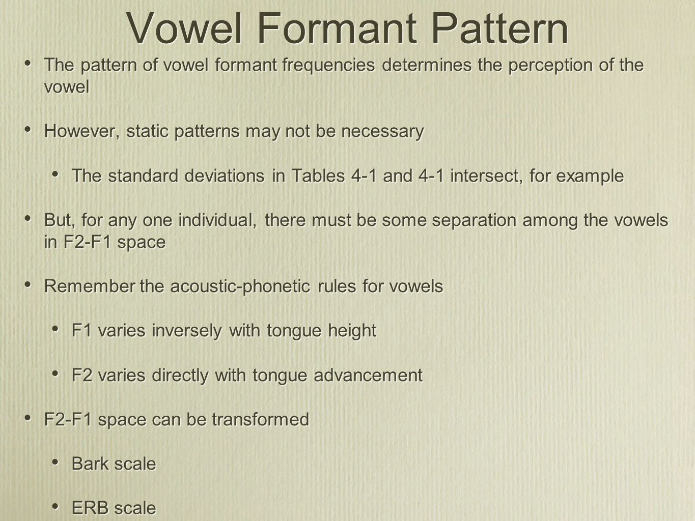Vowel Formant Pattern The pattern of vowel formant frequencies determines the perception of the vowel.