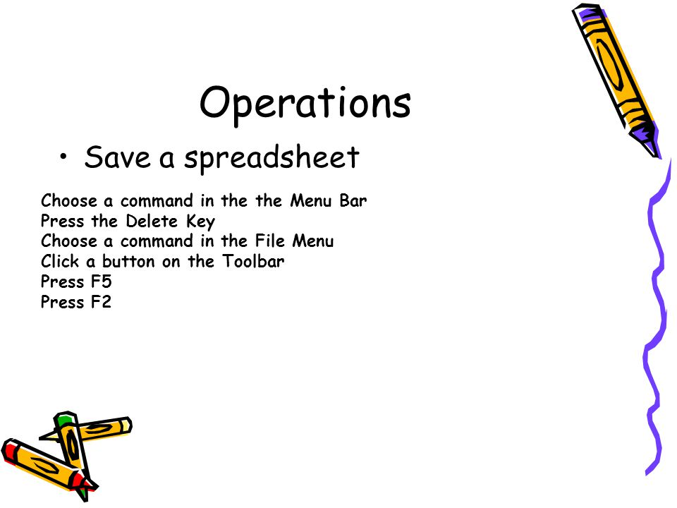 Operations Save a spreadsheet Choose a command in the the Menu Bar
