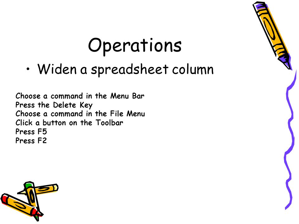 Operations Widen a spreadsheet column Choose a command in the Menu Bar