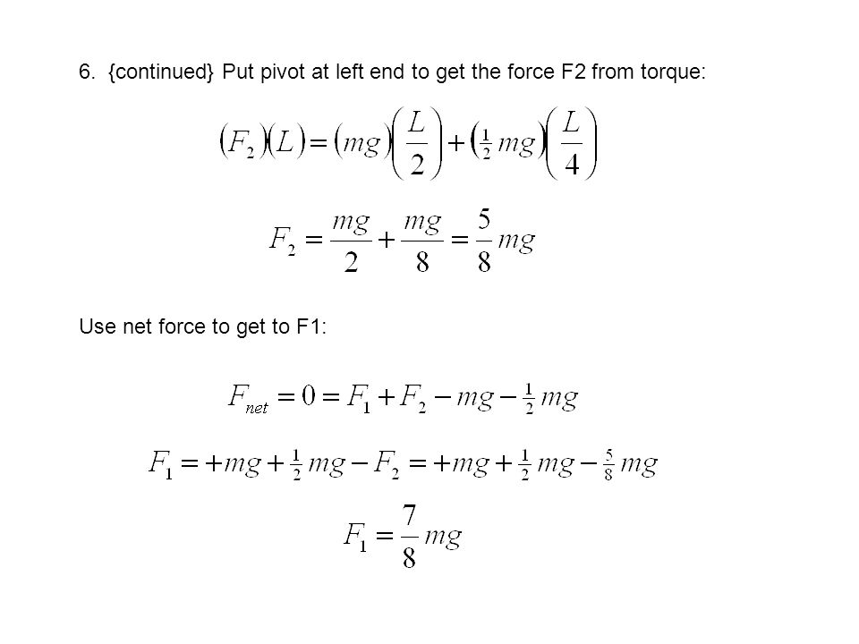 6. {continued} Put pivot at left end to get the force F2 from torque: