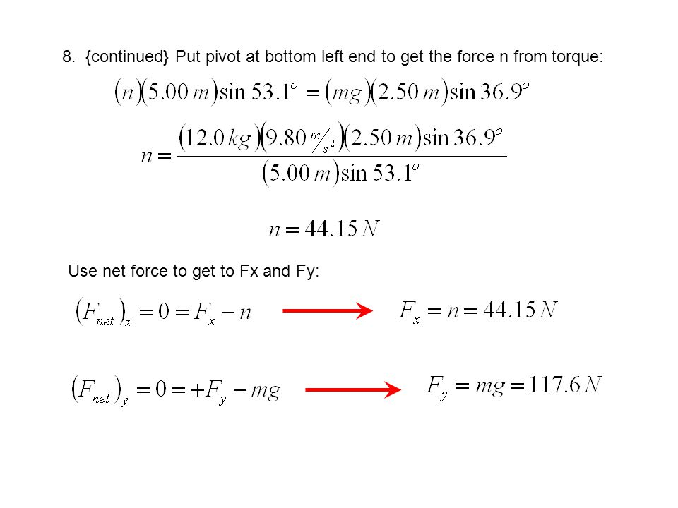 8. {continued} Put pivot at bottom left end to get the force n from torque: