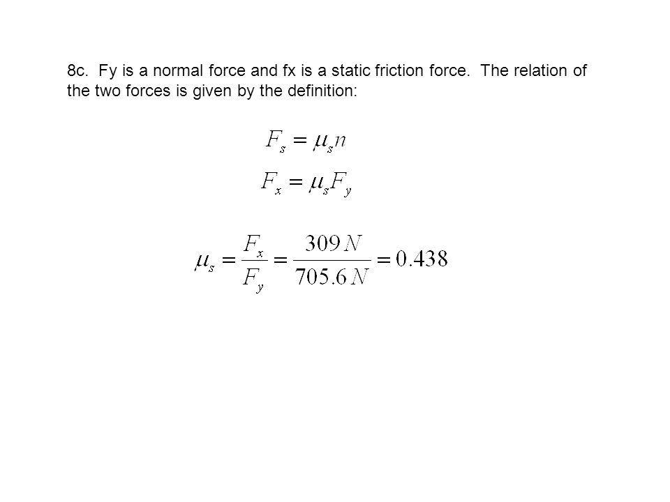 8c. Fy is a normal force and fx is a static friction force