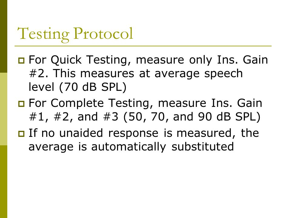 Testing Protocol For Quick Testing, measure only Ins. Gain #2. This measures at average speech level (70 dB SPL)