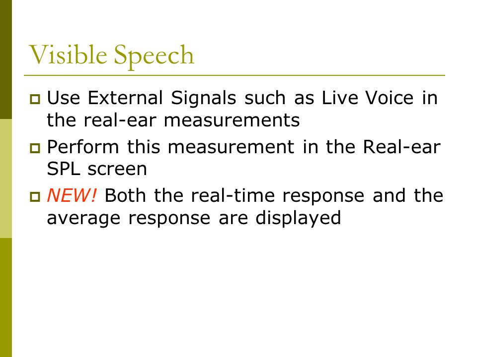 Visible Speech Use External Signals such as Live Voice in the real-ear measurements. Perform this measurement in the Real-ear SPL screen.