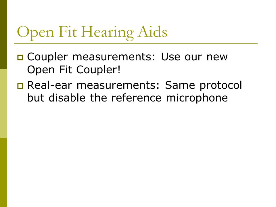 Open Fit Hearing Aids Coupler measurements: Use our new Open Fit Coupler.